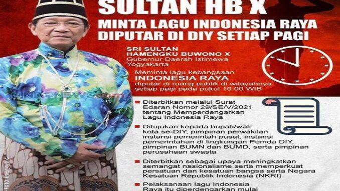 Aturan pemutaran lagu Indonesia Raya itu diterbitkan melalui Surat Edaran Nomor: 29/SE/V/2021 tentang Memperdengarkan Lagu Indonesia Raya yang ditandatangani Sultan HB X pada hari ini, Selasa (18/05/2021)